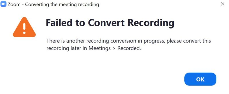 Zoom Failed to Convert Recording. There is another recording conversion in progress.
